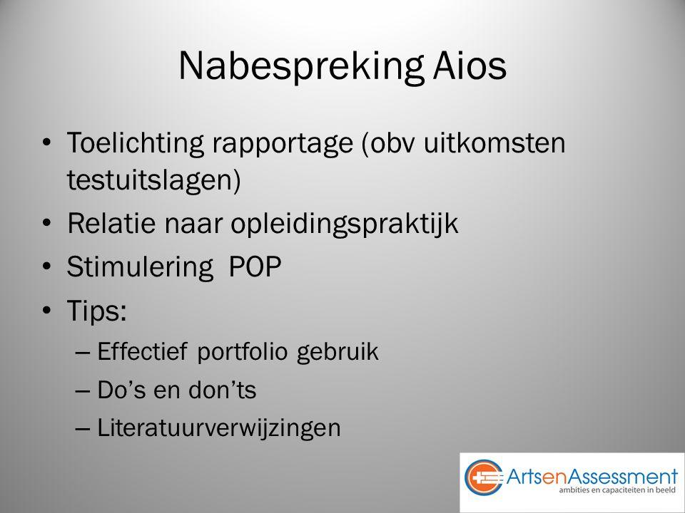 Nabespreking Aios Toelichting rapportage (obv uitkomsten testuitslagen) Relatie naar opleidingspraktijk Stimulering POP Tips: – Effectief portfolio gebruik – Do's en don'ts – Literatuurverwijzingen