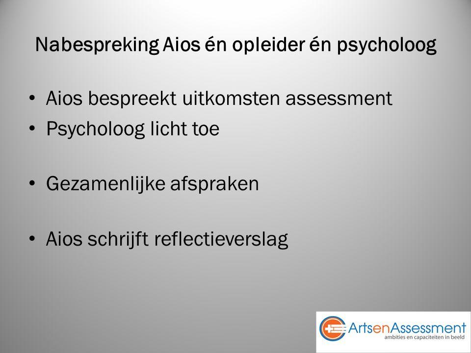 Nabespreking Aios én opleider én psycholoog Aios bespreekt uitkomsten assessment Psycholoog licht toe Gezamenlijke afspraken Aios schrijft reflectieverslag