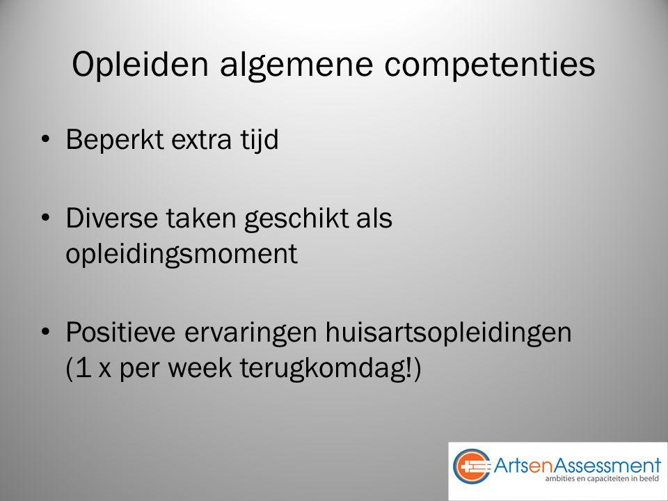 Opleiden algemene competenties Beperkt extra tijd Diverse taken geschikt als opleidingsmoment Positieve ervaringen huisartsopleidingen (1 x per week terugkomdag!)