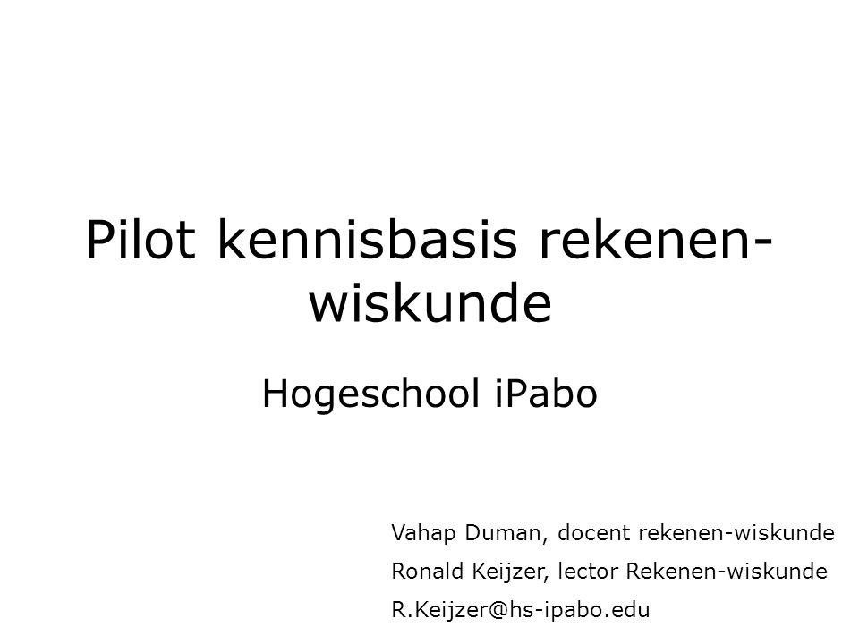 Pilot kennisbasis rekenen- wiskunde Hogeschool iPabo Vahap Duman, docent rekenen-wiskunde Ronald Keijzer, lector Rekenen-wiskunde R.Keijzer@hs-ipabo.edu