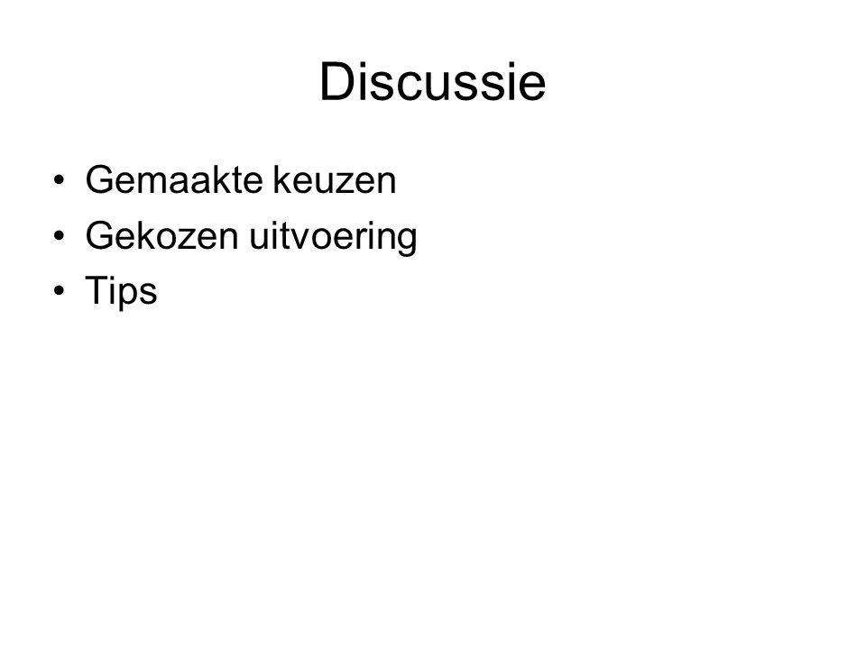 Discussie Gemaakte keuzen Gekozen uitvoering Tips