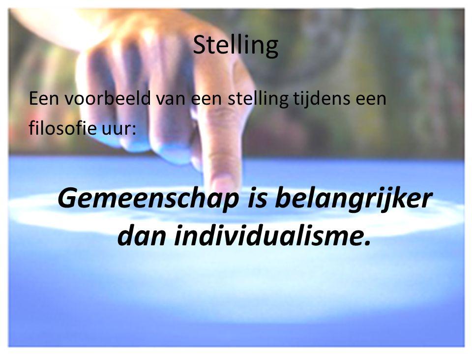 Stelling Een voorbeeld van een stelling tijdens een filosofie uur: Gemeenschap is belangrijker dan individualisme.