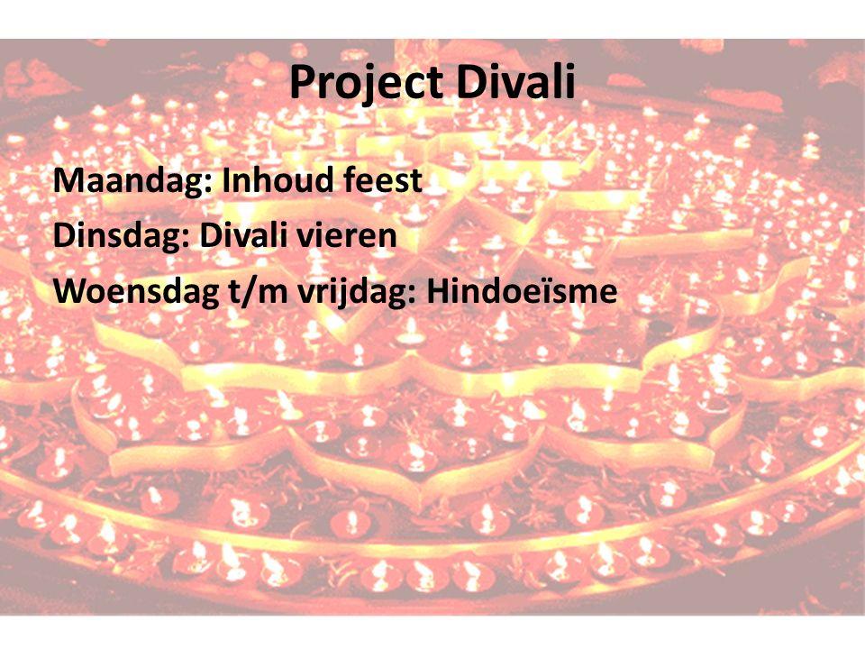 Project Divali Maandag: Inhoud feest Dinsdag: Divali vieren Woensdag t/m vrijdag: Hindoeïsme