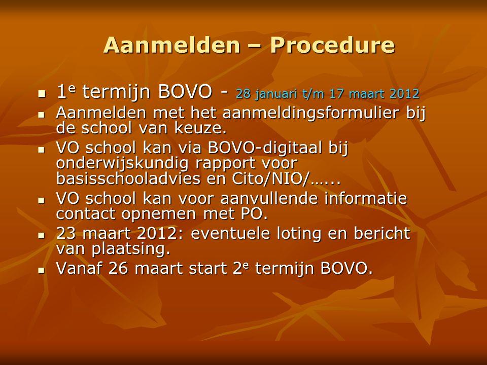 Aanmelden – Procedure 1 e termijn BOVO - 28 januari t/m 17 maart 2012 1 e termijn BOVO - 28 januari t/m 17 maart 2012 Aanmelden met het aanmeldingsformulier bij de school van keuze.