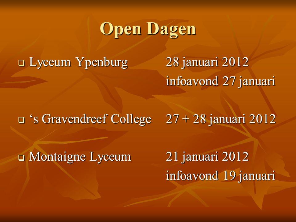 Open Dagen  Lyceum Ypenburg28 januari 2012 infoavond 27 januari  's Gravendreef College27 + 28 januari 2012  Montaigne Lyceum21 januari 2012 infoavond 19 januari