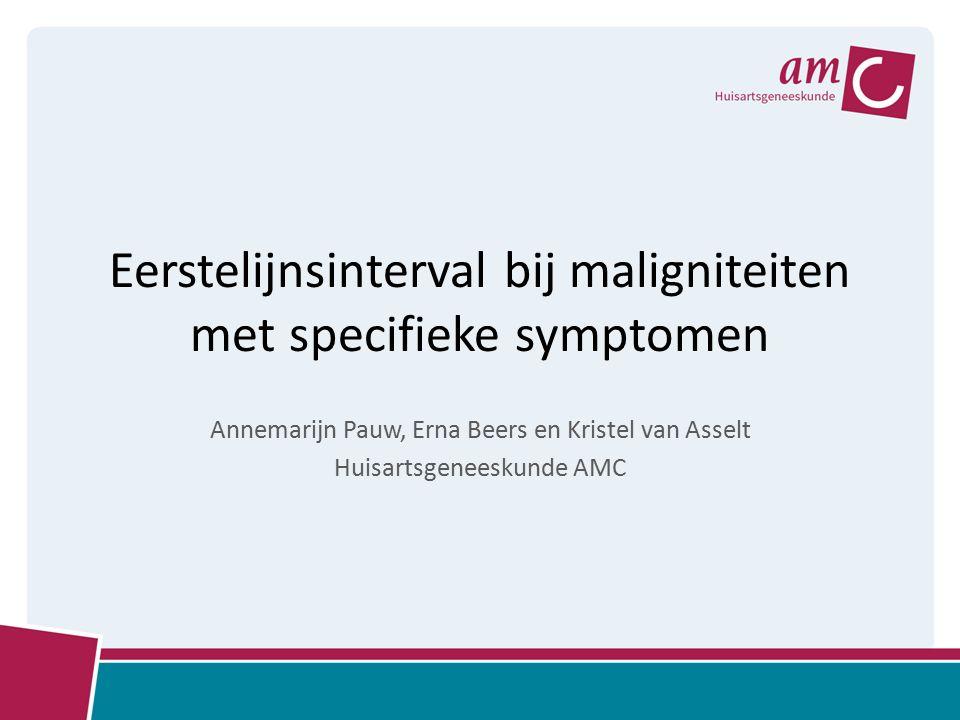 Inleiding en doel Huisarts heeft een belangrijke rol in de diagnostiek en tijdige verwijzing bij kanker Doel: Wat is de duur van het eerstelijnsinterval bij maligniteiten met specifieke symptomen