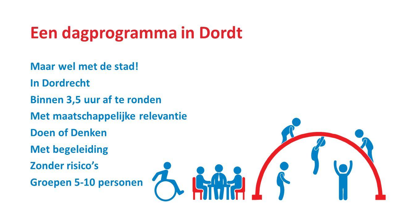 Een dagprogramma in Dordt Maar wel met de stad! In Dordrecht Binnen 3,5 uur af te ronden Met maatschappelijke relevantie Doen of Denken Met begeleidin