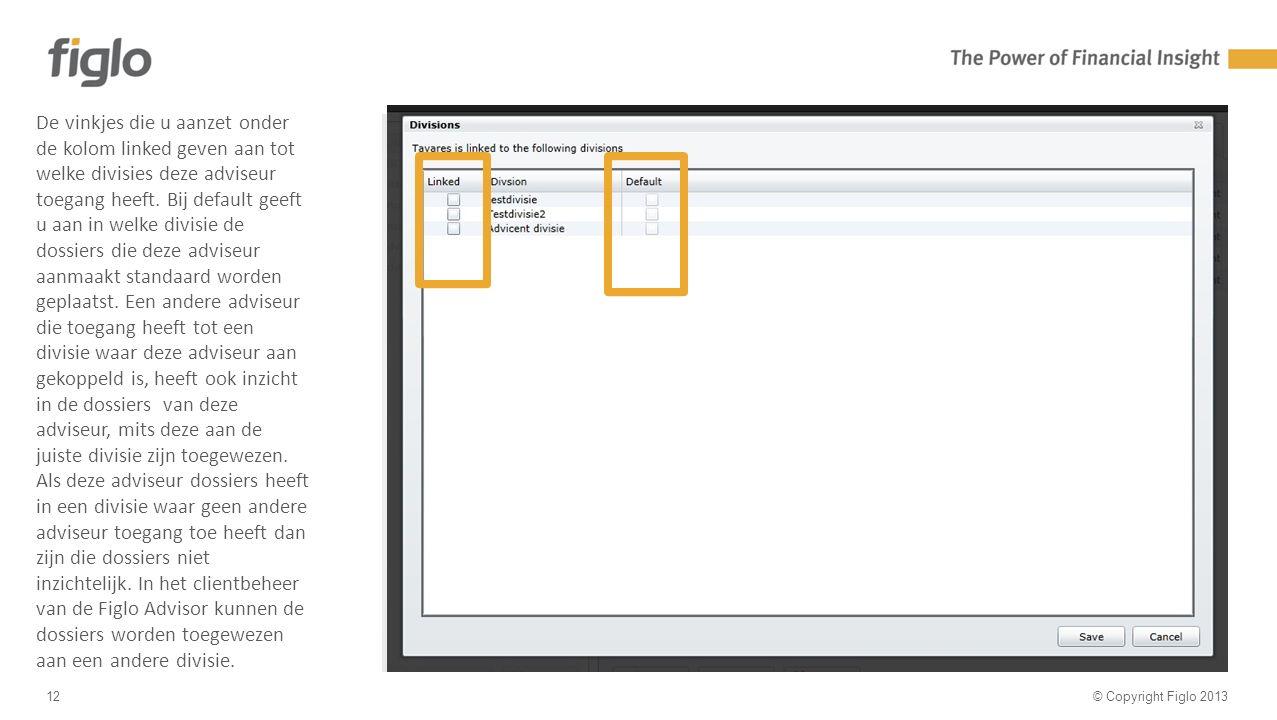 30% text - 70% image © Copyright Figlo 201312 De vinkjes die u aanzet onder de kolom linked geven aan tot welke divisies deze adviseur toegang heeft.