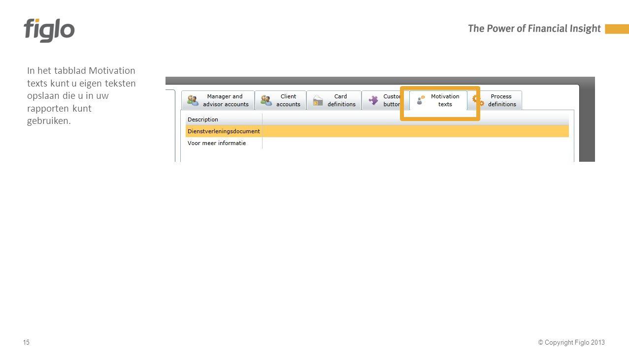 30% text - 70% image © Copyright Figlo 201315 In het tabblad Motivation texts kunt u eigen teksten opslaan die u in uw rapporten kunt gebruiken.