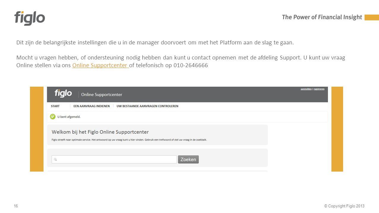30% text - 70% image © Copyright Figlo 201316 Dit zijn de belangrijkste instellingen die u in de manager doorvoert om met het Platform aan de slag te gaan.