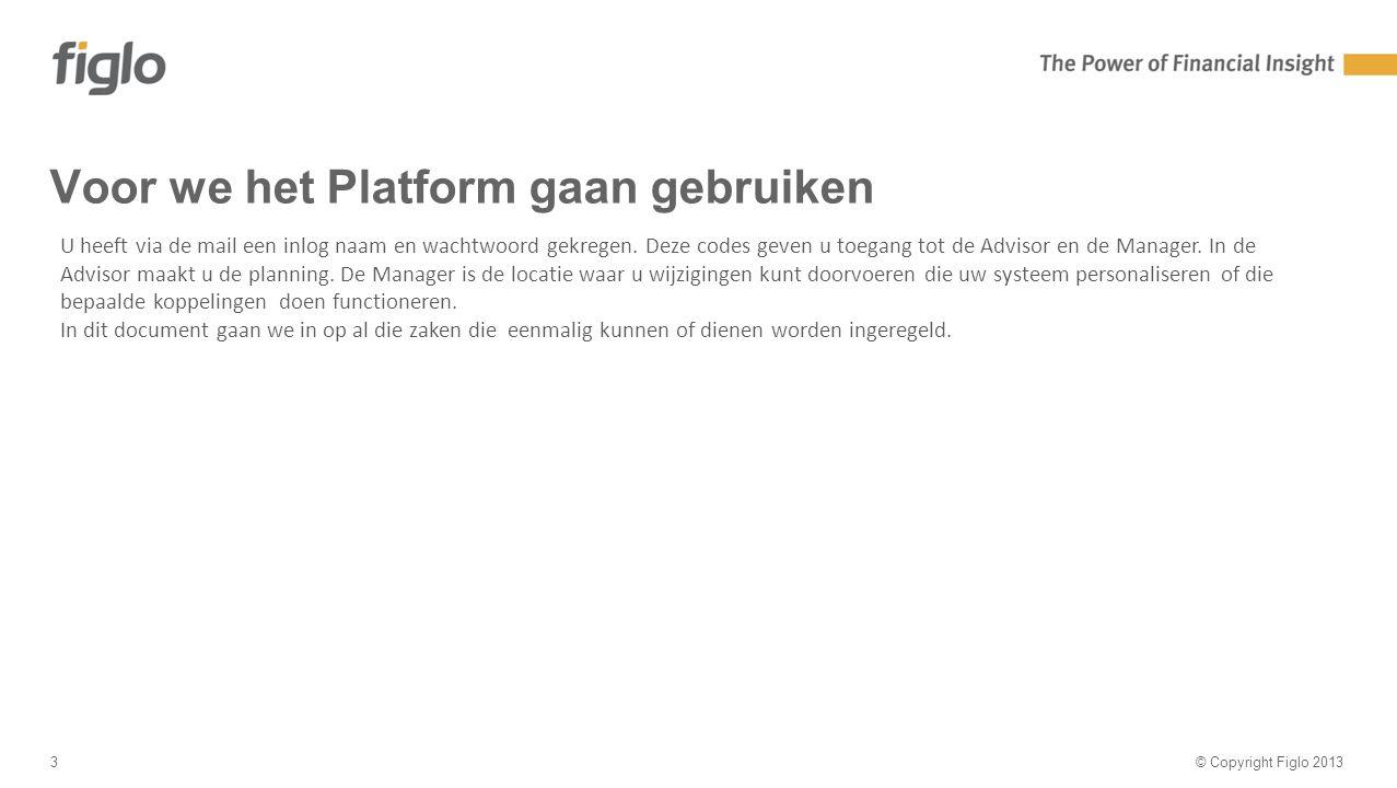 30% text - 70% image Voor we het Platform gaan gebruiken © Copyright Figlo 20133 U heeft via de mail een inlog naam en wachtwoord gekregen.