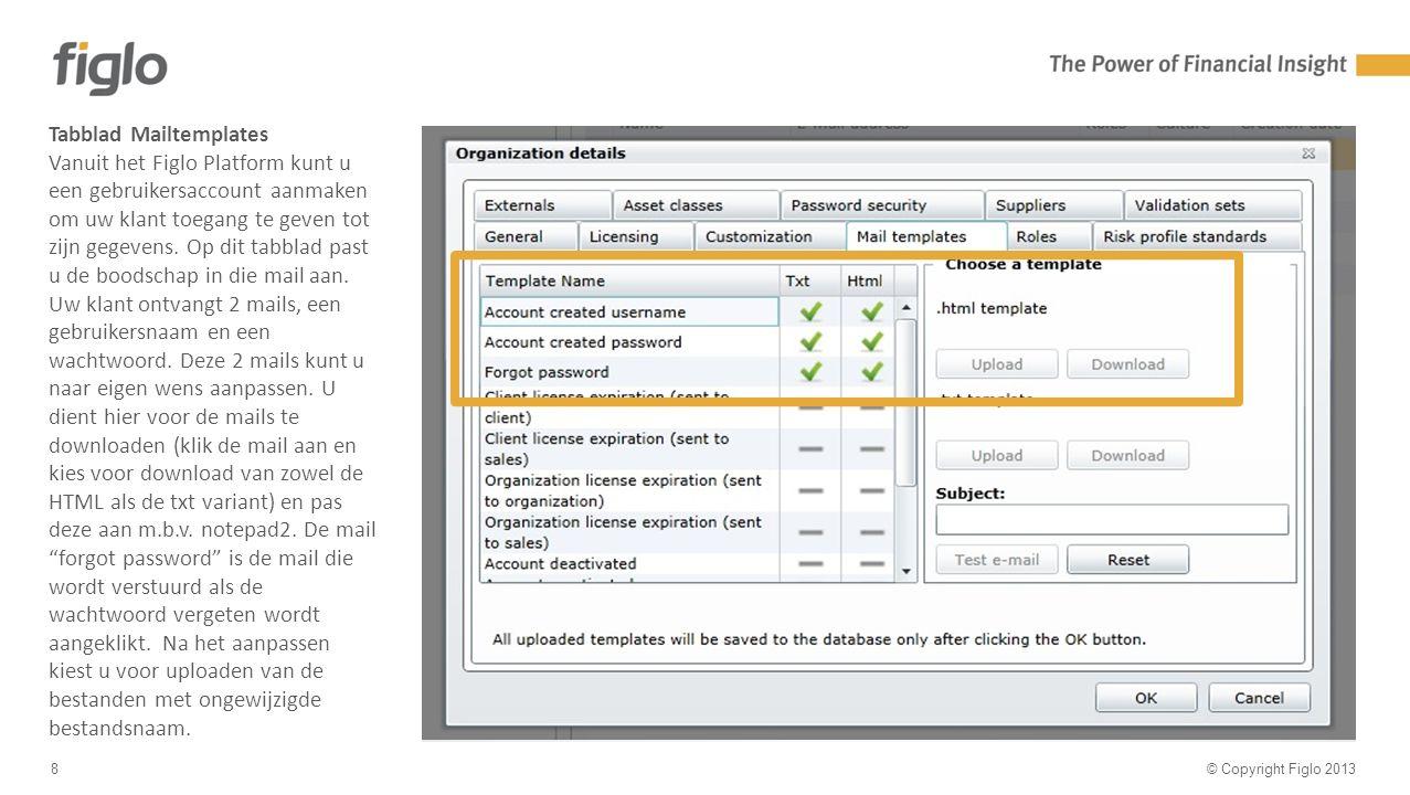 30% text - 70% image © Copyright Figlo 20138 Tabblad Mailtemplates Vanuit het Figlo Platform kunt u een gebruikersaccount aanmaken om uw klant toegang te geven tot zijn gegevens.