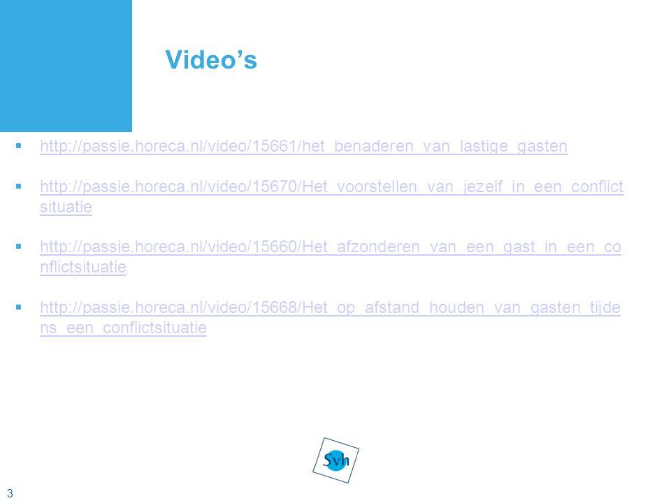 3 Video's  http://passie.horeca.nl/video/15661/het_benaderen_van_lastige_gasten http://passie.horeca.nl/video/15661/het_benaderen_van_lastige_gasten  http://passie.horeca.nl/video/15670/Het_voorstellen_van_jezelf_in_een_conflict situatie http://passie.horeca.nl/video/15670/Het_voorstellen_van_jezelf_in_een_conflict situatie  http://passie.horeca.nl/video/15660/Het_afzonderen_van_een_gast_in_een_co nflictsituatie http://passie.horeca.nl/video/15660/Het_afzonderen_van_een_gast_in_een_co nflictsituatie  http://passie.horeca.nl/video/15668/Het_op_afstand_houden_van_gasten_tijde ns_een_conflictsituatie http://passie.horeca.nl/video/15668/Het_op_afstand_houden_van_gasten_tijde ns_een_conflictsituatie