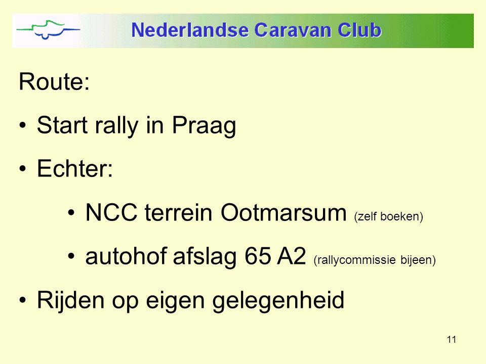 11 Route: Start rally in Praag Echter: NCC terrein Ootmarsum (zelf boeken) autohof afslag 65 A2 (rallycommissie bijeen) Rijden op eigen gelegenheid