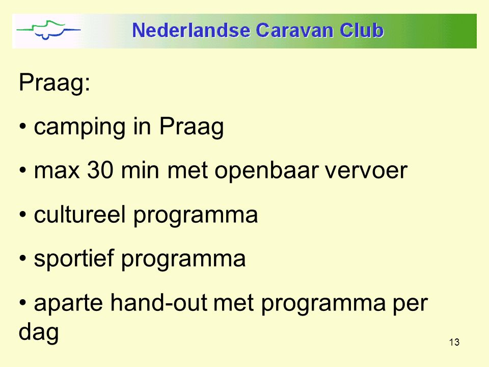 13 Praag: camping in Praag max 30 min met openbaar vervoer cultureel programma sportief programma aparte hand-out met programma per dag