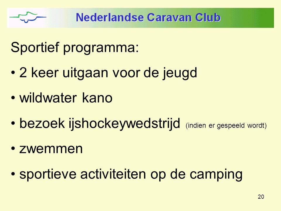 20 Sportief programma: 2 keer uitgaan voor de jeugd wildwater kano bezoek ijshockeywedstrijd (indien er gespeeld wordt) zwemmen sportieve activiteiten op de camping