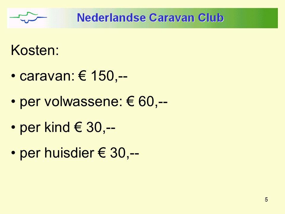 5 Kosten: caravan: € 150,-- per volwassene: € 60,-- per kind € 30,-- per huisdier € 30,--