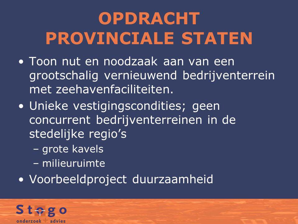 OPDRACHT PROVINCIALE STATEN Toon nut en noodzaak aan van een grootschalig vernieuwend bedrijventerrein met zeehavenfaciliteiten.