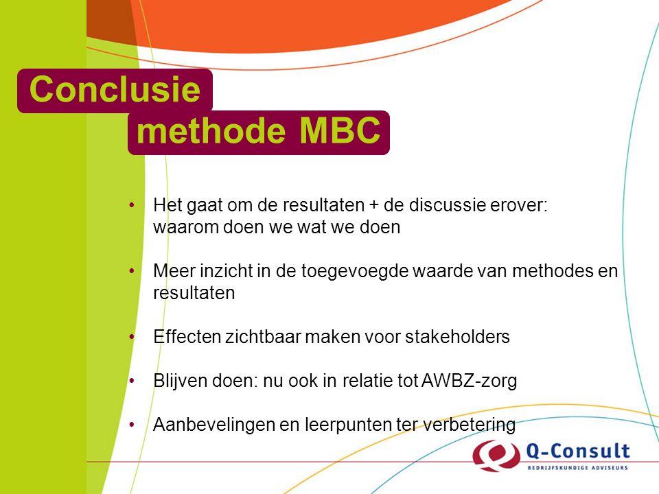 Conclusie methode MBC Het gaat om de resultaten + de discussie erover: waarom doen we wat we doen Meer inzicht in de toegevoegde waarde van methodes en resultaten Effecten zichtbaar maken voor stakeholders Blijven doen: nu ook in relatie tot AWBZ-zorg Aanbevelingen en leerpunten ter verbetering
