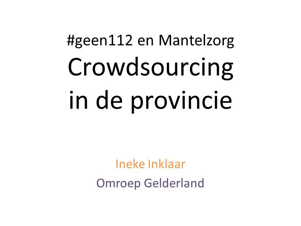 #geen112 en Mantelzorg Crowdsourcing in de provincie Ineke Inklaar Omroep Gelderland