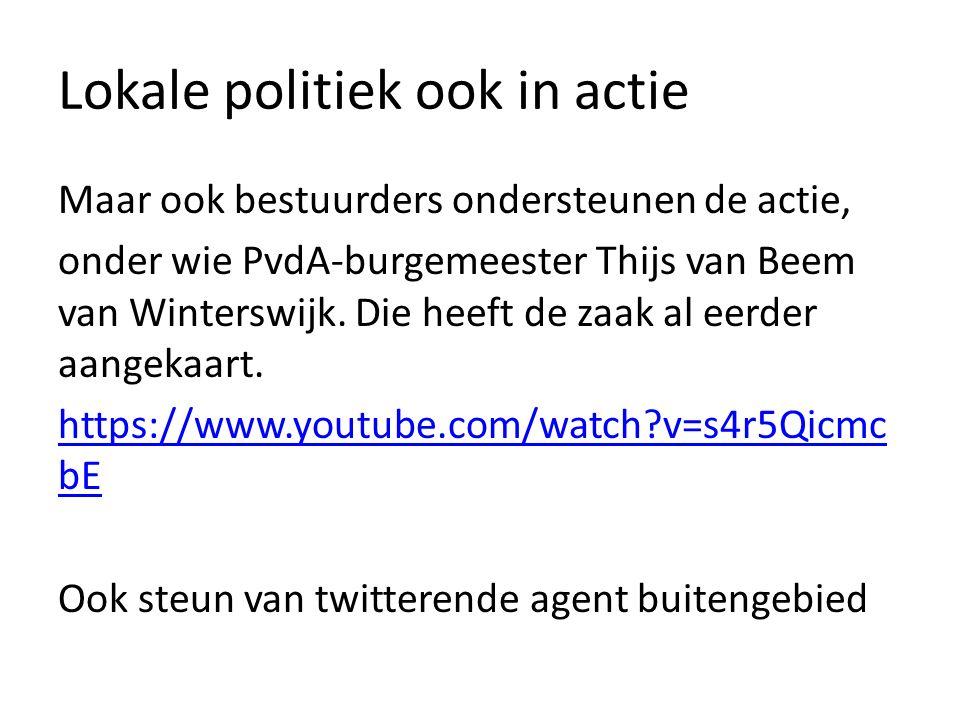 Lokale politiek ook in actie Maar ook bestuurders ondersteunen de actie, onder wie PvdA-burgemeester Thijs van Beem van Winterswijk.