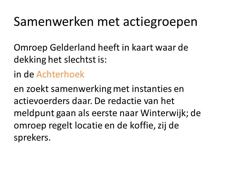 Samenwerken met actiegroepen Omroep Gelderland heeft in kaart waar de dekking het slechtst is: in de Achterhoek en zoekt samenwerking met instanties en actievoerders daar.
