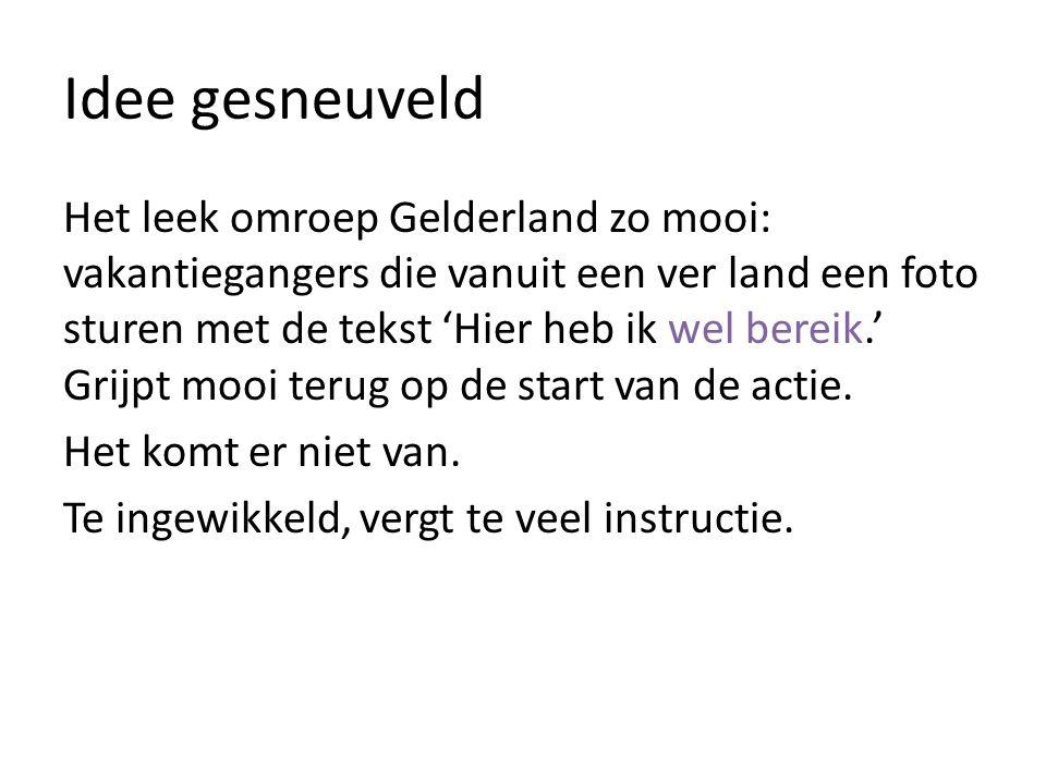 Idee gesneuveld Het leek omroep Gelderland zo mooi: vakantiegangers die vanuit een ver land een foto sturen met de tekst 'Hier heb ik wel bereik.' Grijpt mooi terug op de start van de actie.