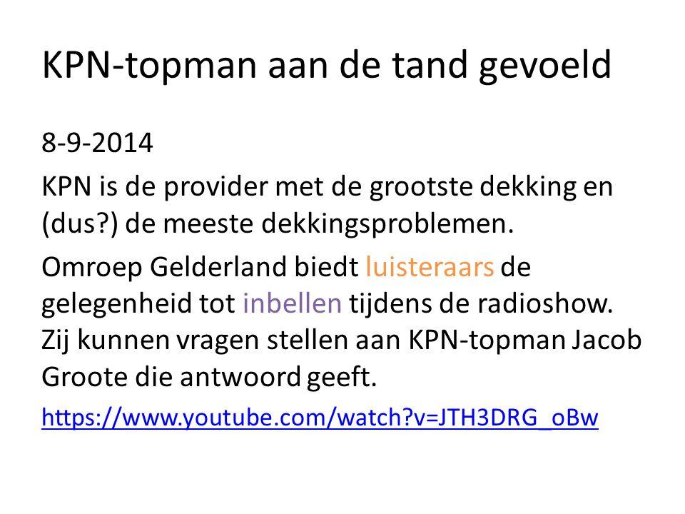 KPN-topman aan de tand gevoeld 8-9-2014 KPN is de provider met de grootste dekking en (dus ) de meeste dekkingsproblemen.