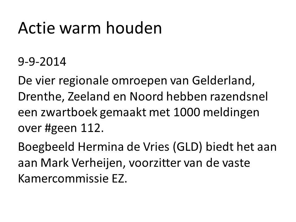 Actie warm houden 9-9-2014 De vier regionale omroepen van Gelderland, Drenthe, Zeeland en Noord hebben razendsnel een zwartboek gemaakt met 1000 meldingen over #geen 112.