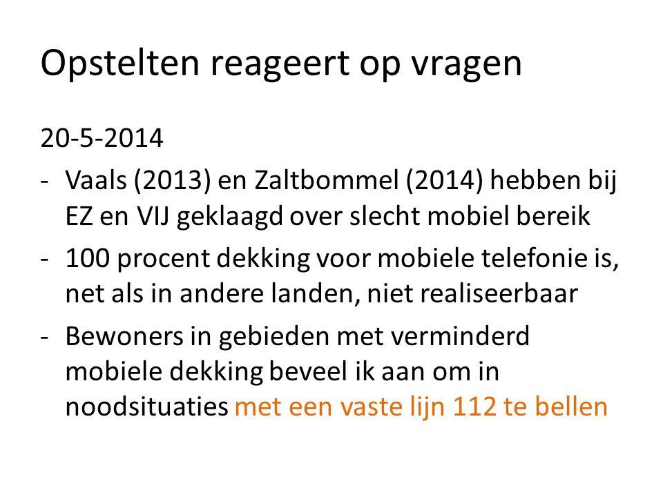 Opstelten reageert op vragen 20-5-2014 -Vaals (2013) en Zaltbommel (2014) hebben bij EZ en VIJ geklaagd over slecht mobiel bereik -100 procent dekking voor mobiele telefonie is, net als in andere landen, niet realiseerbaar -Bewoners in gebieden met verminderd mobiele dekking beveel ik aan om in noodsituaties met een vaste lijn 112 te bellen