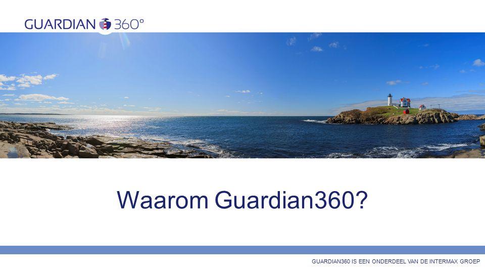 Waarom Guardian360? GUARDIAN360 IS EEN ONDERDEEL VAN DE INTERMAX GROEP