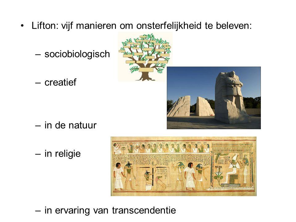 Lifton: vijf manieren om onsterfelijkheid te beleven: –sociobiologisch –creatief –in de natuur –in religie –in ervaring van transcendentie