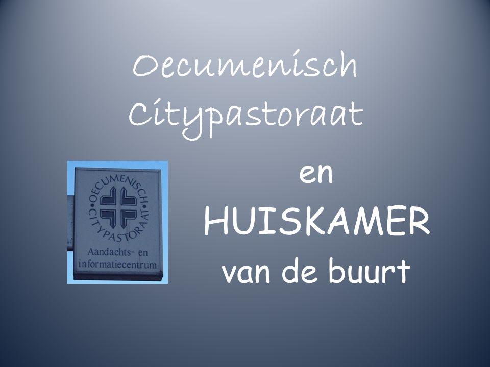 Oecumenisch Citypastoraat en HUISKAMER van de buurt