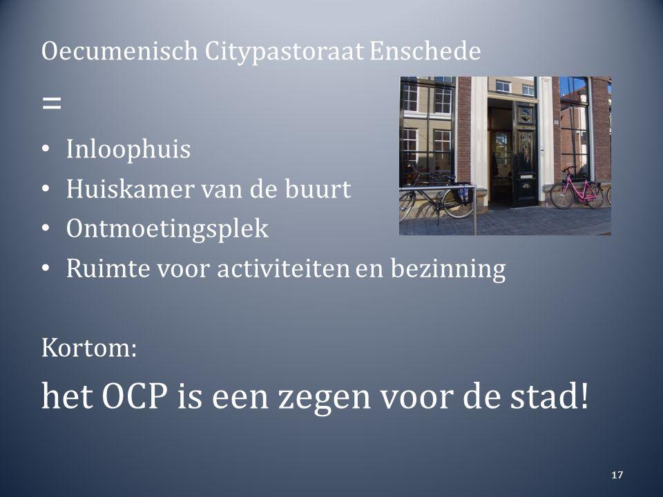 Oecumenisch Citypastoraat Enschede = Inloophuis Huiskamer van de buurt Ontmoetingsplek Ruimte voor activiteiten en bezinning Kortom: het OCP is een zegen voor de stad.