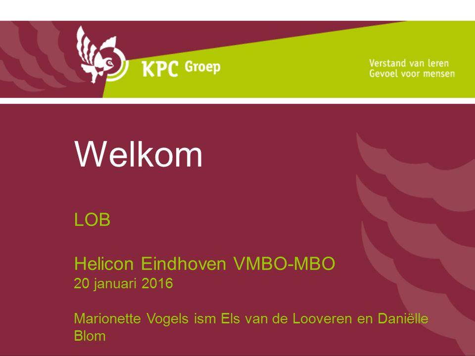Welkom LOB Helicon Eindhoven VMBO-MBO 20 januari 2016 Marionette Vogels ism Els van de Looveren en Daniëlle Blom