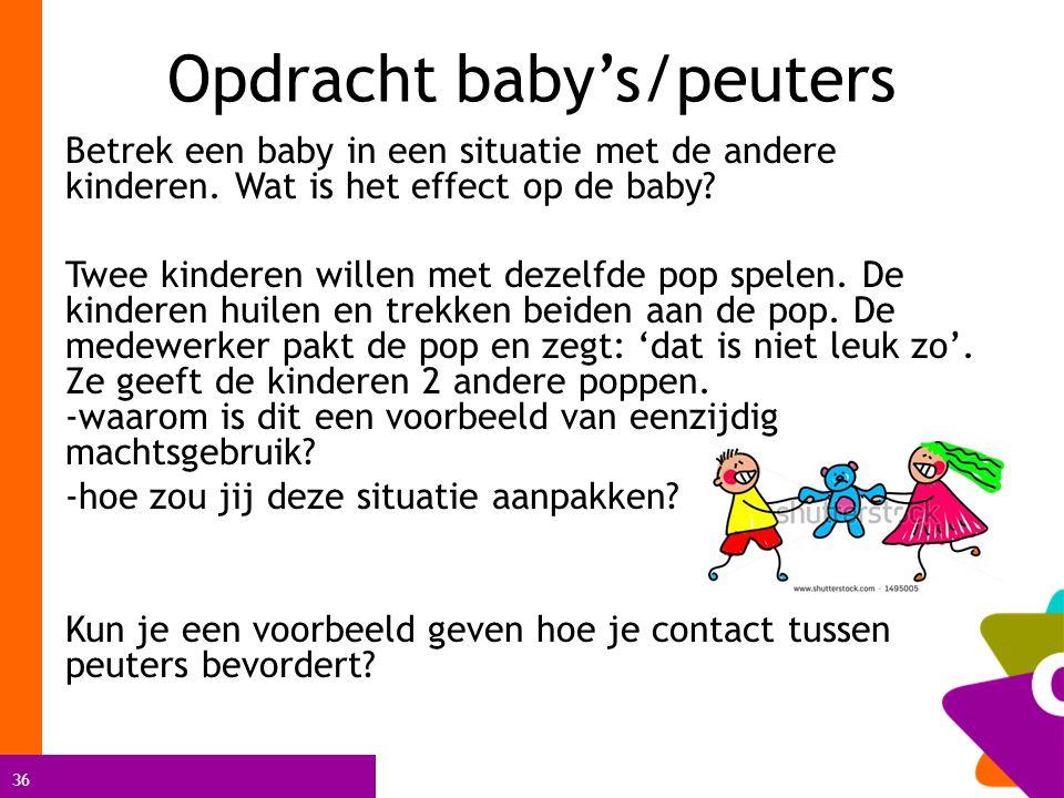 36 Opdracht baby's/peuters Betrek een baby in een situatie met de andere kinderen.