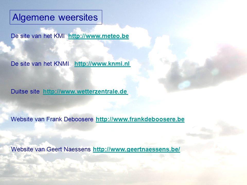 Algemene weersites De site van het KMI http://www.meteo.behttp://www.meteo.be De site van het KNMI http://www.knmi.nlhttp://www.knmi.nl Website van Geert Naessens http://www.geertnaessens.be/http://www.geertnaessens.be/ Website van Frank Deboosere http://www.frankdeboosere.behttp://www.frankdeboosere.be Duitse site http://www.wetterzentrale.dehttp://www.wetterzentrale.de