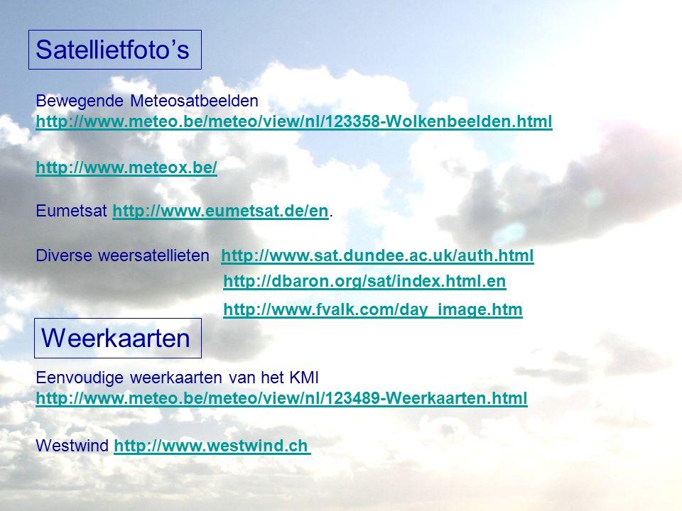Satellietfoto's Bewegende Meteosatbeelden http://www.meteo.be/meteo/view/nl/123358-Wolkenbeelden.html http://www.meteox.be/ Eumetsat http://www.eumetsat.de/en.http://www.eumetsat.de/en Diverse weersatellieten http://www.sat.dundee.ac.uk/auth.html http://dbaron.org/sat/index.html.en Weerkaarten Eenvoudige weerkaarten van het KMI http://www.meteo.be/meteo/view/nl/123489-Weerkaarten.html Westwind http://www.westwind.chhttp://www.westwind.ch http://www.fvalk.com/day_image.htm