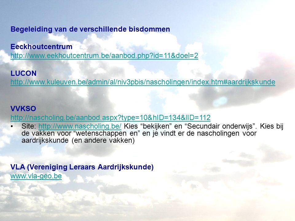 Begeleiding van de verschillende bisdommen Eeckhoutcentrum http://www.eekhoutcentrum.be/aanbod.php id=11&doel=2 LUCON http://www.kuleuven.be/admin/al/niv3pbis/nascholingen/index.htm#aardrijkskunde VVKSO http://nascholing.be/aanbod.aspx type=10&hID=134&lID=112 Site: http://www.nascholing.be/ Kies bekijken en Secundair onderwijs .