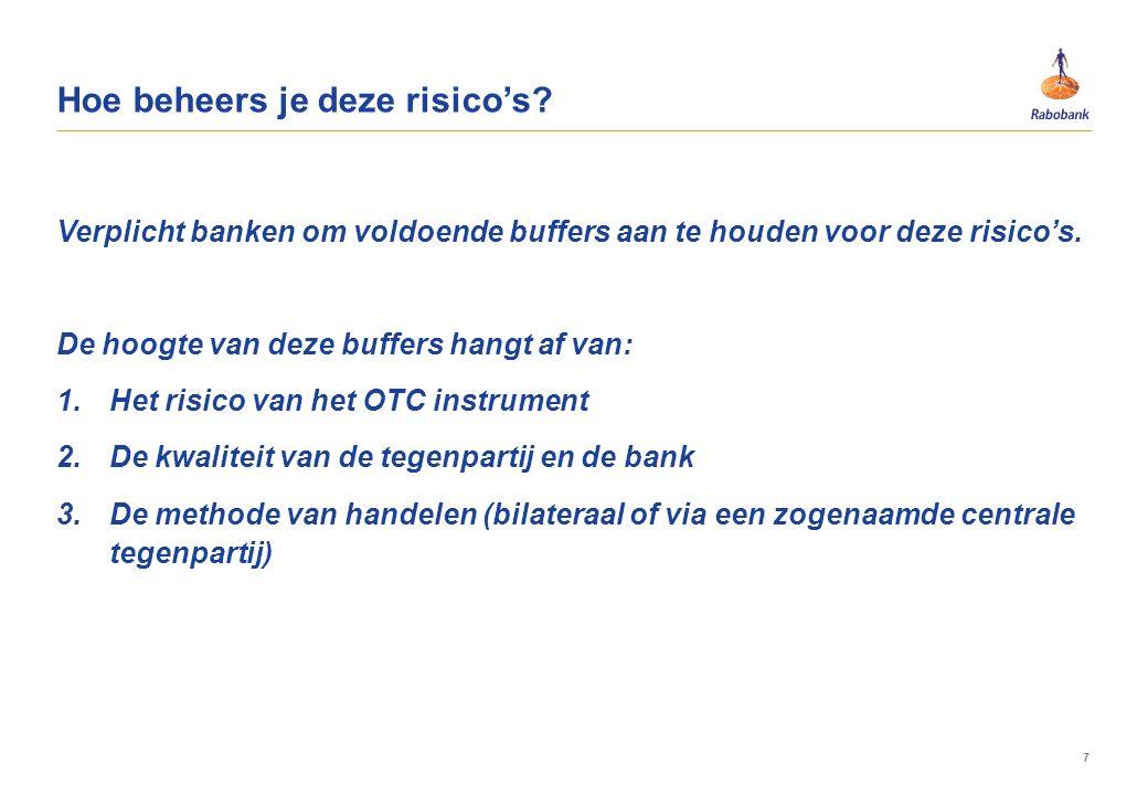 7 Verplicht banken om voldoende buffers aan te houden voor deze risico's. De hoogte van deze buffers hangt af van: 1.Het risico van het OTC instrument