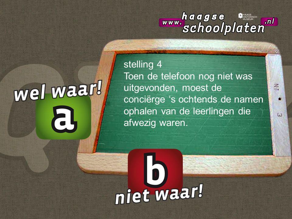 stelling 4 Toen de telefoon nog niet was uitgevonden, moest de conciërge 's ochtends de namen ophalen van de leerlingen die afwezig waren.