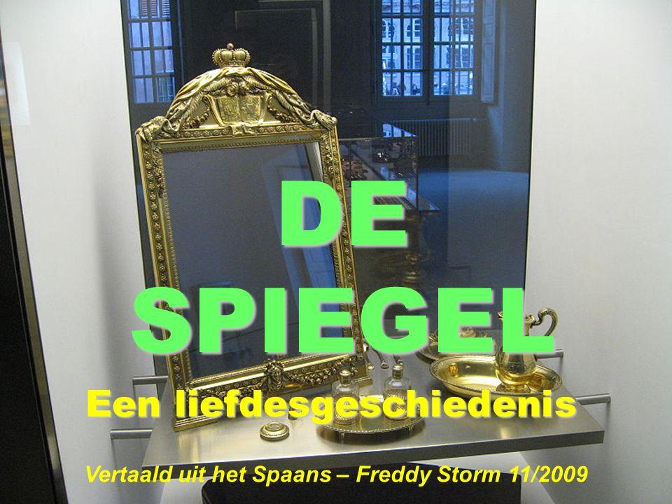 DE SPIEGEL Een liefdesgeschiedenis Vertaald uit het Spaans – Freddy Storm 11/2009