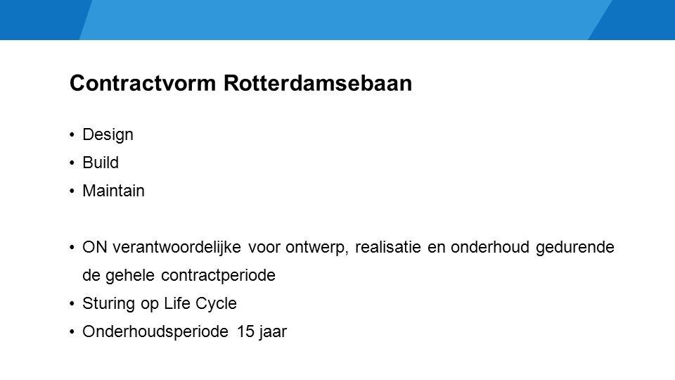 Contractvorm Rotterdamsebaan Design Build Maintain ON verantwoordelijke voor ontwerp, realisatie en onderhoud gedurende de gehele contractperiode Sturing op Life Cycle Onderhoudsperiode 15 jaar