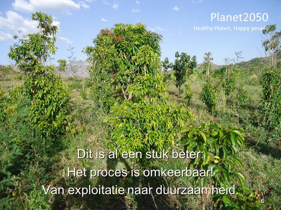 Dit is al een stuk beter: Het proces is omkeerbaar! Van exploitatie naar duurzaamheid. Planet2050 Healthy Planet, Happy people 6