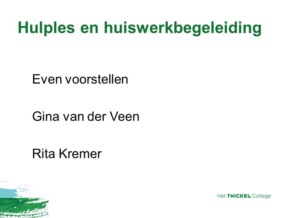 Hulples en huiswerkbegeleiding Even voorstellen Gina van der Veen Rita Kremer