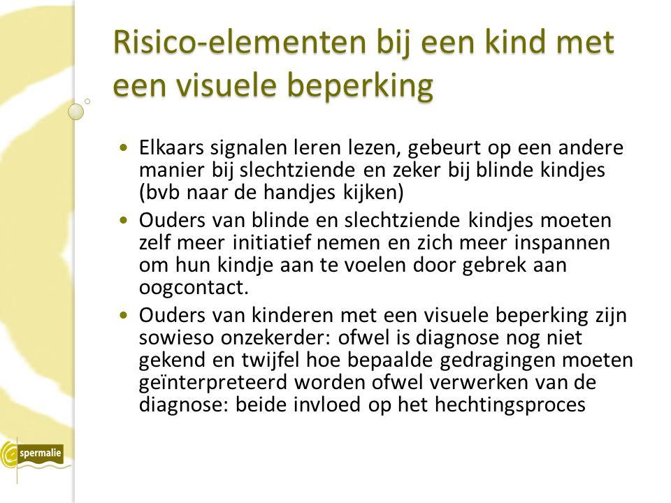 Risico-elementen bij een kind met een visuele beperking Elkaars signalen leren lezen, gebeurt op een andere manier bij slechtziende en zeker bij blinde kindjes (bvb naar de handjes kijken) Ouders van blinde en slechtziende kindjes moeten zelf meer initiatief nemen en zich meer inspannen om hun kindje aan te voelen door gebrek aan oogcontact.