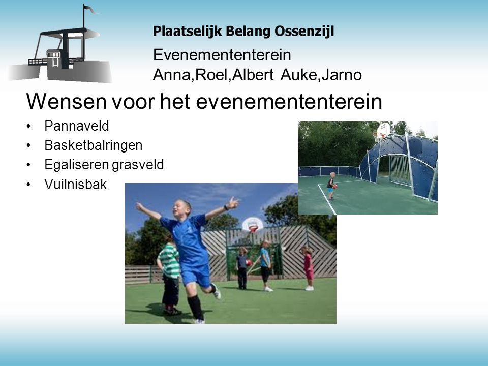 Wensen voor het evenemententerein Pannaveld Basketbalringen Egaliseren grasveld Vuilnisbak Evenemententerein Anna,Roel,Albert Auke,Jarno