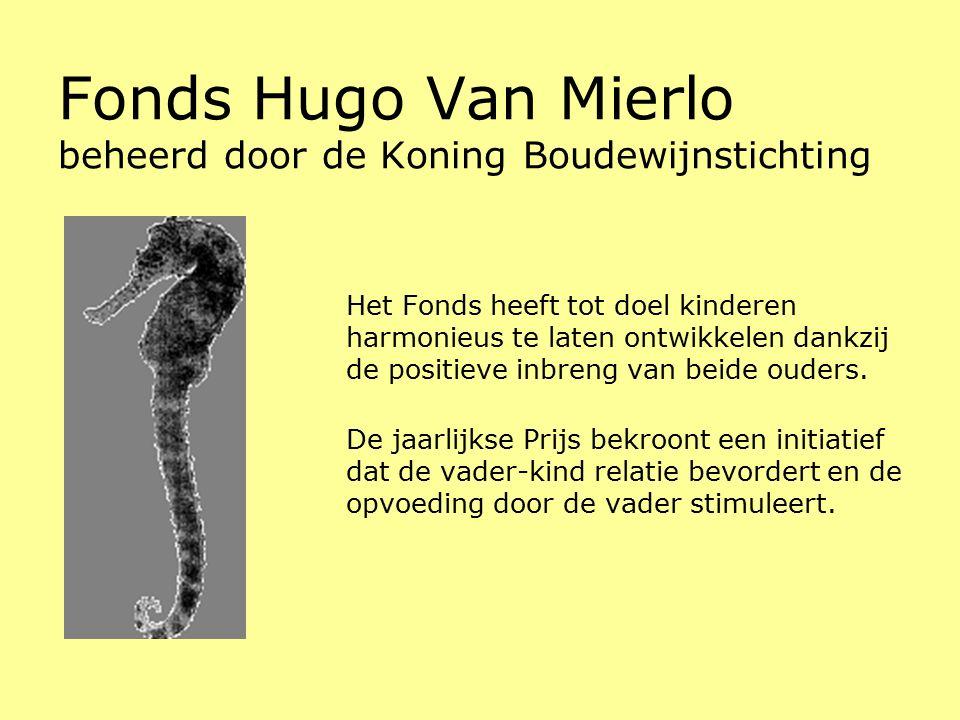 Fonds Hugo Van Mierlo beheerd door de Koning Boudewijnstichting Het Fonds heeft tot doel kinderen harmonieus te laten ontwikkelen dankzij de positieve inbreng van beide ouders.