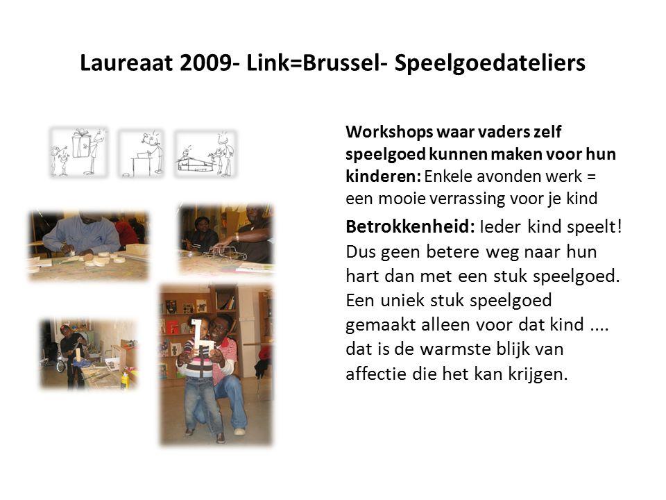 Laureaat 2009- Link=Brussel- Speelgoedateliers Workshops waar vaders zelf speelgoed kunnen maken voor hun kinderen: Enkele avonden werk = een mooie verrassing voor je kind Betrokkenheid: Ieder kind speelt.