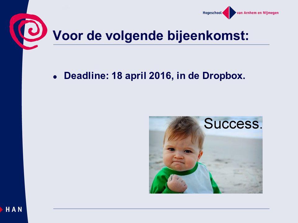 Voor de volgende bijeenkomst: Deadline: 18 april 2016, in de Dropbox.